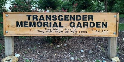"Transgender Memorial Garden: ""They tried to bury us. They didn't know we were seeds."""